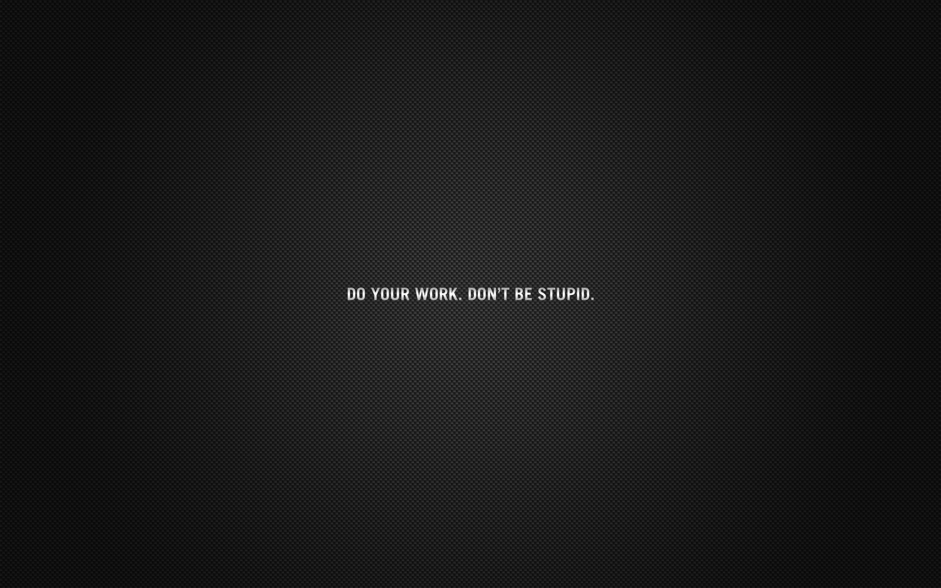 do your work dont be stupid background wallpaper